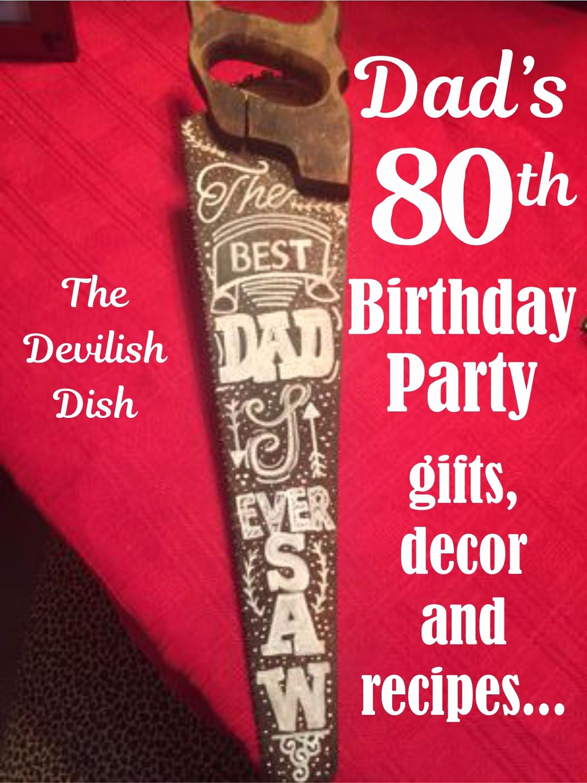 80th Birthday Decoration Ideas for Dad Unique the Devilish Dish Dad S 80th Birthday Party with Gifts